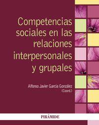 Competencias Sociales En Las Relaciones Interpersonales Y Grupales - Alfonso Javier Garcia Gonzalez