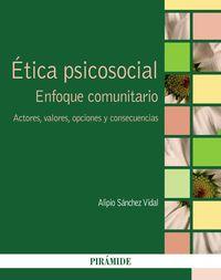ETICA PSICOSOCIAL - ENFOQUE COMUNITARIO - ACTORES, VALORES, OPCIONES Y CONSECUENCIAS