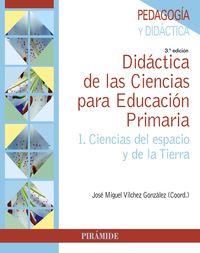 (3 Ed) Didactica De Las Ciencias Para Educacion Primaria I - Ciencias Del Espacio Y De La Tierra - Jose Miguel Vilchez Gonzalez
