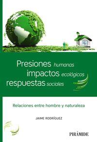 PRESIONES HUMANAS, IMPACTOS ECOLOGICOS, RESPUESTAS SOCIALES - RELACIONES ENTRE HOMBRE Y NATURALEZA