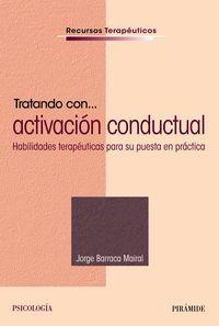 TRATANDO CON. .. ACTIVACION CONDUCTUAL - HABILIDADES TERAPEUTICAS PARA SU PUESTA EN PRACTICA