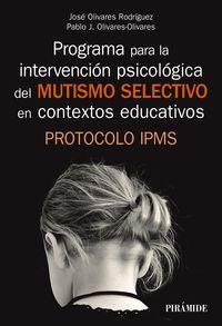 PROGRAMA PARA LA INTERVENCION PSICOLOGICA DEL MUTISMO SELECTIVO EN LOS CONTEXTOS EDUCATIVOS - PROTOCOLO IPMS