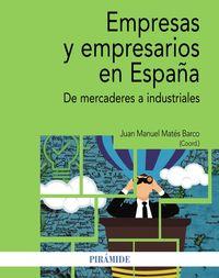 Empresas Y Empresarios En España - De Mercaderes A Industriales - Juan Manuel Mates Barco