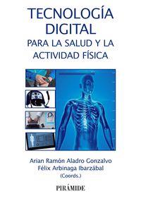 Tecnologia Digital Para La Salud Y La Actividad Fisica - Arian Ramon Aladro-Gonzalvo / Felix Arbinaga