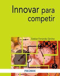 Innovar Para Competir - Esteban Fernandez Sanchez