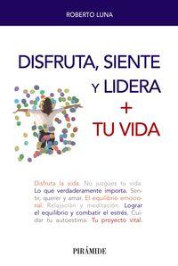 Disfruta, Siente Y Lidera + Tu Vida - Roberto Luna Arocas