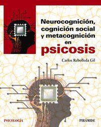 Neurocognicion, Cognicion Social Y Metacognicion En Psicosis - Carlos Rebolleda Gil