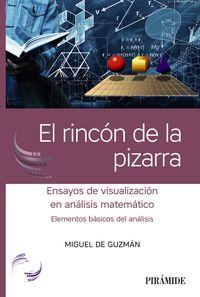 RINCON DE LA PIZARRA, EL - ENSAYOS DE VISUALIZACION EN ANALISIS MATEMATICO - ELEMENTOS BASICOS DEL ANALISIS
