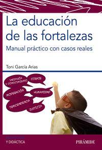 EDUCACION DE LAS FORTALEZAS, LA - MANUAL PRACTICO CON CASOS REALES