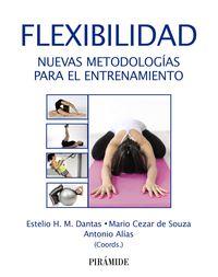 Flexibilidad - Nuevas Metodologias Para El Entrenamiento - Antonio Alias / Estelio H. M. Dantas / Mario Cezar De Souza