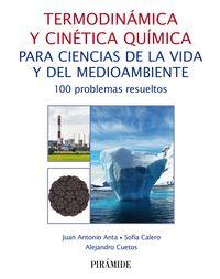 Termodinamica Y Cinetica Quimica Para Ciencias De La Vida Y Del Medioambiente - 100 Problemas Resueltos - Juan Antonio Anta / Sofia Calero / Alejandro Cuetos