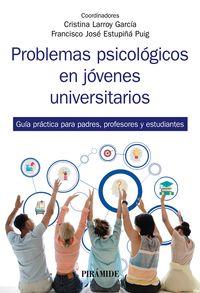 problemas psicologicos en jovenes universitarios - guia practica para padres, profesores y estudiantes - Cristina Larroy Garcia / Francisco Jose Estupiña Puig