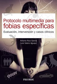 protocolo multimedia para fobias especificas - evaluacion, intervencion y casos clinicos - Antonio Ruiz Garcia / Luis Valero Aguayo