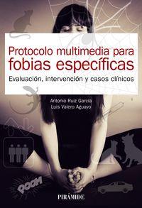 PROTOCOLO MULTIMEDIA PARA FOBIAS ESPECIFICAS - EVALUACION, INTERVENCION Y CASOS CLINICOS