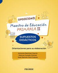 SUPUESTOS DIDACTICOS - OPOSICIONES A MAESTRO DE EDUCACION PRIMARIA II - ORIENTACIONES PARA SU ELABORACION
