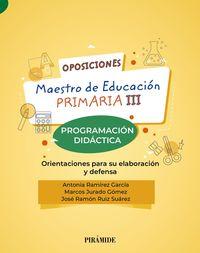 PROGRAMACION DIDACTICA - OPOSICIONES A MAESTRO DE EDUCACION PRIMARIA III - ORIENTACIONES PARA SU ELABORACION Y DEFENSA