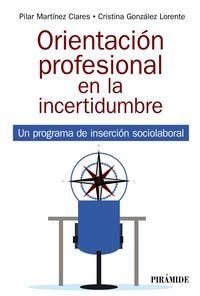 ORIENTACION PROFESIONAL EN LA INCERTIDUMBRE - UN PROGRAMA DE INSERCION SOCIOLABORAL