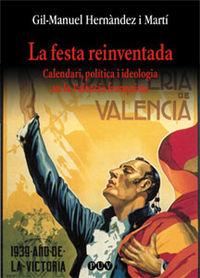 FESTA REINVENTADA, LA - CALENDARI, POLITICA I IDEOLOGIA EN LA VALENCIA FRANQUISTA