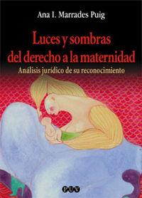 Luces Y Sombras Del Derecho A La Maternidad - Analisis Juridico De Su Reconocimiento - Ana I. Marrades Puig