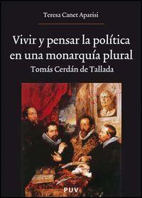 VIVIR Y PENSAR LA POLITICA EN UNA MONARQUIA PLURAL - TOMAS CERDAN DE TALLADA