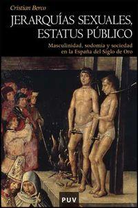 JERARQUIAS SEXUALES, ESTATUS PUBLICO - MASCULINIDAD, SODOMIA Y SOCIEDAD EN LA ESPAÑA DEL SIGLO DE ORO