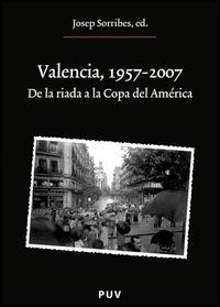 Valencia, 1957-2007 - De La Riada A La Copa Del America - Josep Sorribes (ed. )