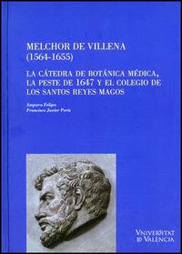 Melchor De Villena (1564-1655) - La Catedra De Botanica Medica, La Peste De 1647 Y El Colegio De Los Santos Reyes Magos - Amparo Felipo Orts / Francisco Javier Peris Felipo