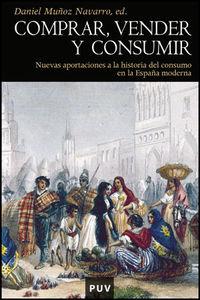 COMPRAR, VENDER Y CONSUMIR - NUEVAS APORTACIONES A LA HISTORIA DEL CONSUMO EN LA ESPAÑA MODERNA