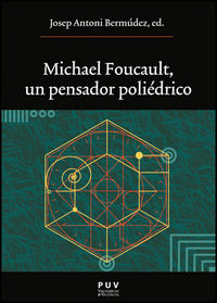 Michael Foucault, Un Pensador Poliedrico - Josep Antoni Bermudez