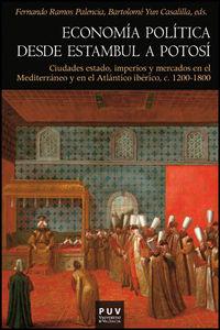 ECONOMIA POLITICA DESDE ESTAMBUL A POTOSI - CIUDADES ESTADO, IMPERIOS Y MERCADOS EN EL MEDITERRANEO Y EN EL ATLANTICO IBERICO, C. 1200-1800