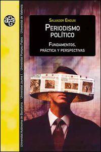 Periodismo Politico - Fundamentos, Practica Y Perspectivas - Salvador Enguix Oliver