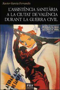 L'ASSISTENCIA SANITARIA A LA CIUTAT DE VALENCIA DURANT LA GUERRA CIVIL (1936-1939)