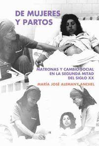 De Mujeres Y Partos - Matronas Y Cambio Social En La Segunda Mitad Del Siglo Xx - Mª Jose Alemany Anchel