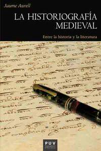 Historiografia Medieval, La - Entre La Historia Y La Literatura - Jaume Aurell Cardona
