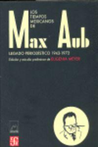 LOS TIEMPOS MEXICANOS DE MAX AUB LEGADO PERIODISTICO 1943-1972