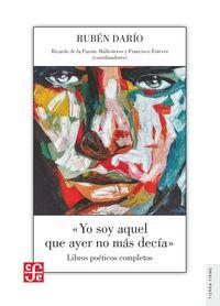 Yo Soy Aquel Que Ayer No Mas Decia - Libros Poeticos Completos - Ruben Dario