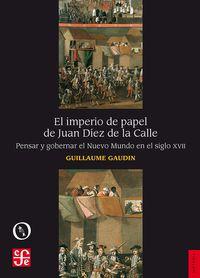 IMPERIO DE PAPEL DE JUAN DIEZ DE LA CALLE, EL - PENSAR Y GOBERNAR EL NUEVO MUNDO EN EL SIGLO XVII