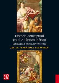 HISTORIA CONCEPTUAL EN EL ATLANTICO IBERICO - LENGUAJES, TIEMPOS, REVOLUCIONES