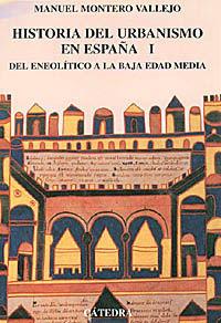 HISTORIA DEL URBANISMO EN ESPAÑA - VOL. I - DEL NEOLITICO A LA BAJA EDAD MEDIA