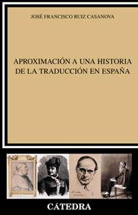 Aproximacion A Una Historia De La Traduccion En España - Jose Francisco Ruiz Casanova