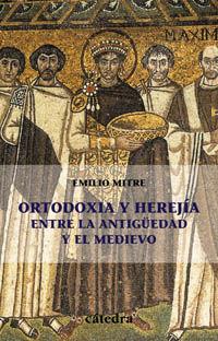 Ortodoxia Y Herejia Entre La Antiguedad Y El Medievo - Emilio Mitre