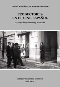 Productores En El Cine Español - Estado, Dependencias Y Mercado - Esteve Riambau / Casimiro Torreiro
