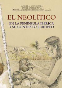 Neolitico, El - En La Peninsula Iberica Y Su Contexto Europeo - Manuel Rojo Guerra / Rafael Garrido Pena / I. Garcia Martinez De Legran