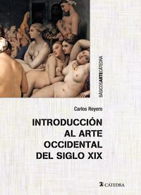 Introduccion Al Arte Occidental Del Siglo Xix - Carlos Reyero
