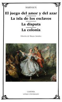 El / Isla De Los Esclavos, La / Disputa, La / Colonia, La juego del amor y del azar - Marivaux