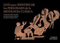 Guia Para Identificar Los Personajes De La Mitologia Clasica - Lorenzo De La Plaza Escudero / Jose Maria Martinez Murillo / Jose Ignacio Vaquero Ibarra