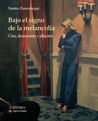 Bajo El Signo De La Melancolia - Cine, Desencanto Y Afliccion (premio Euskadi De Ensayo 2018) - Santos Zunzunegui