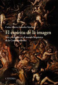 Espiritu De La Imagen, El - Arte Y Religion En El Mundo Hispanico De La Contrarreforma - Carlos Alberto Gonzalez Sanchez