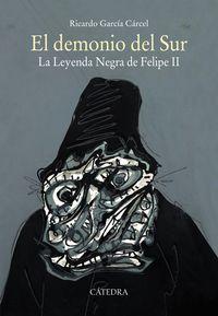 Demonio Del Sur, El - La Leyenda Negra De Felipe Ii - Ricardo Garcia Carcel