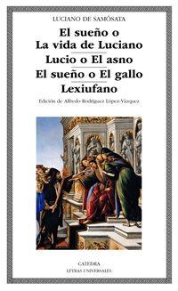 Sueño O La Vida De Luciano, El / Lucio O El Asno / Sueño O El Gallo, El / Lexiufano - Luciano De Samosata